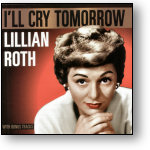 LILLIAN ROTH - I'LL CRY TOMORROW (STAGE 9011)